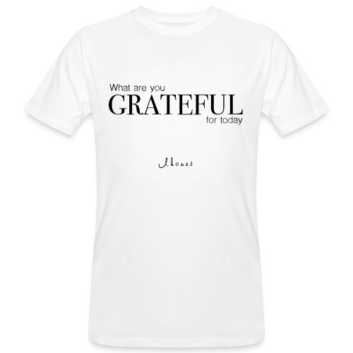 What are you GRATEFUL for today? - Men's Organic T-Shirt