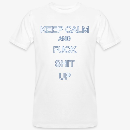 Keep Calm and Fuck Shit Up - T-shirt ecologica da uomo