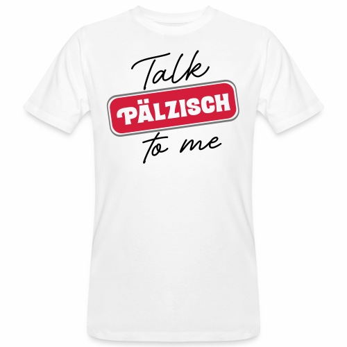 Talk Pälzisch to me - Männer Bio-T-Shirt