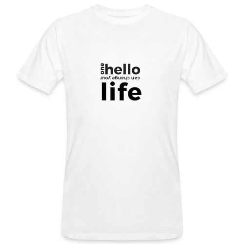 one hello can change your life - Männer Bio-T-Shirt