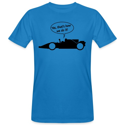 Yes that's how we do it! - Mannen Bio-T-shirt