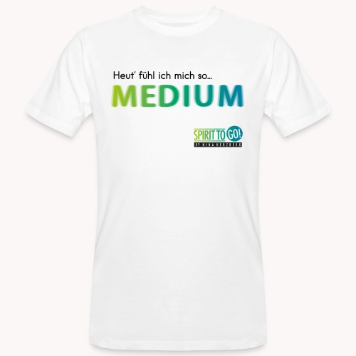 Heut´fühl ich mich so.... MEDIUM - Männer Bio-T-Shirt