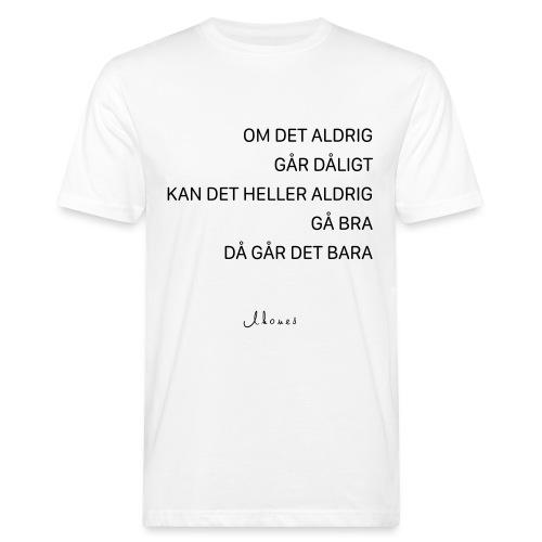 Om det aldrig går dåligt - Men's Organic T-Shirt
