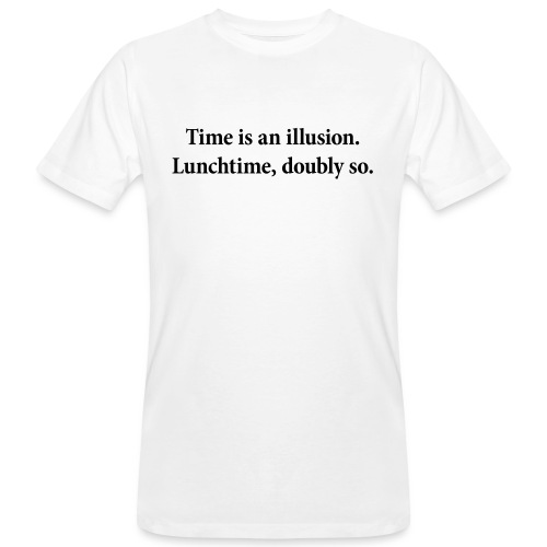 Time is an illusion. Lunchtime, doubly so. - Men's Organic T-Shirt