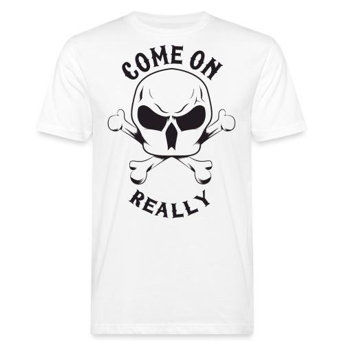 Come On Really Shirt - Men's Organic T-Shirt