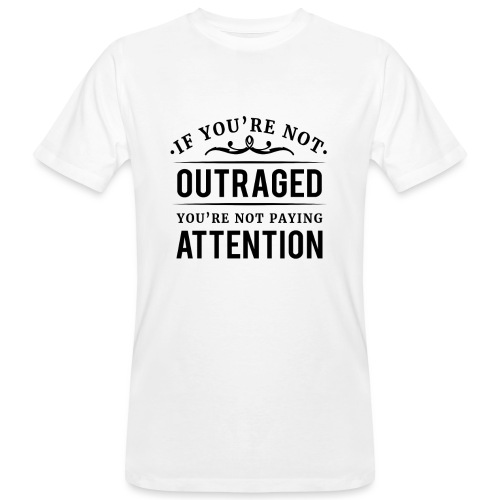 If you're not outraged you're not paying attention - Männer Bio-T-Shirt