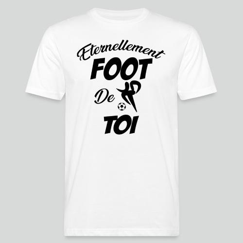 Eternellement Foot de Toi - T-shirt bio Homme