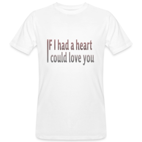 if i had a heart i could love you - Men's Organic T-Shirt