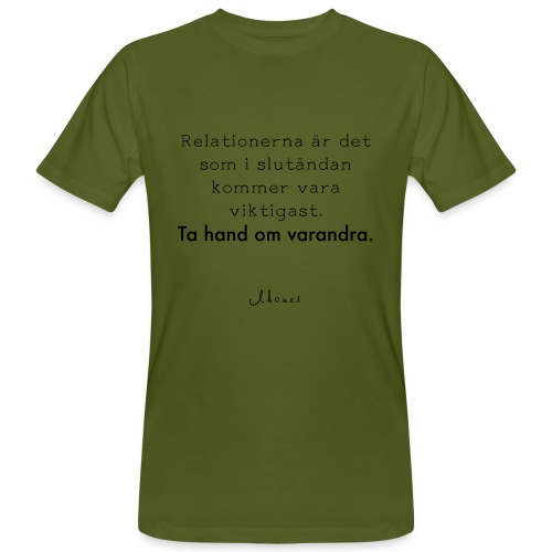Relationships are the most important thing we have. - Men's Organic T-Shirt