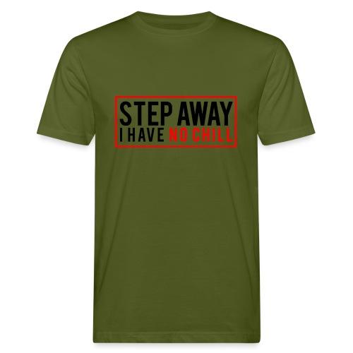 Step Away I have No Chill Clothing - Men's Organic T-Shirt