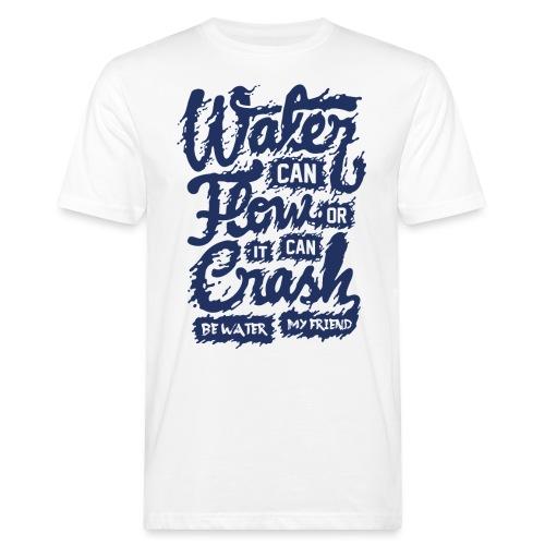 Be Water My Friend - Männer Bio-T-Shirt