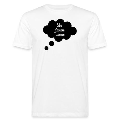 lebe deinen Traum - Männer Bio-T-Shirt