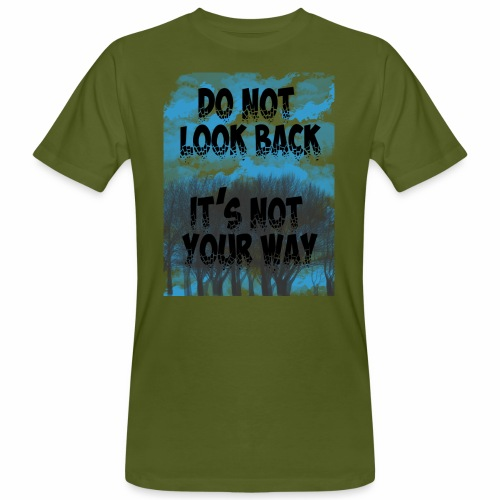Do not look back, it's not your way - T-shirt bio Homme