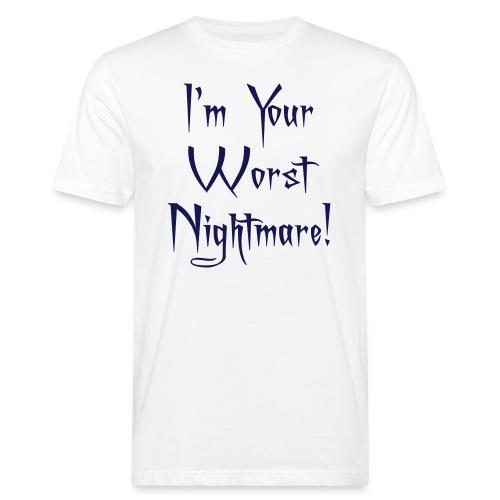 I'm Your Worst Nightmare - Men's Organic T-Shirt