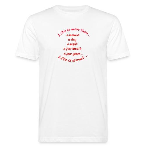 Love is more than ..../Liebe/Geschenk - Männer Bio-T-Shirt