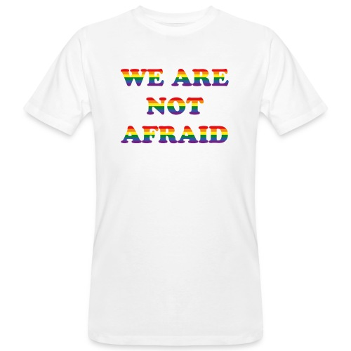 We are not afraid - Men's Organic T-Shirt