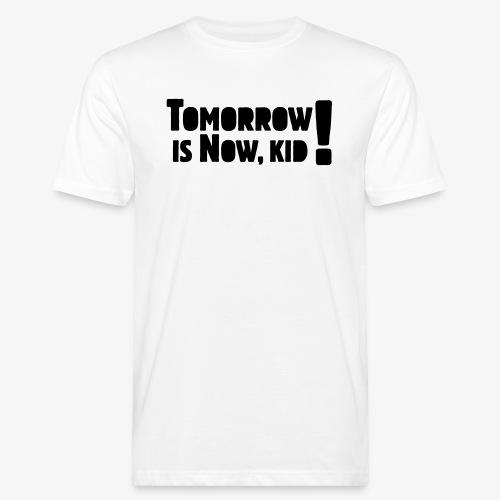 Tomorrow Is Now, Kid! Logo - Men's Organic T-Shirt