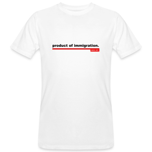 PRODUCT OF IMMIGRATION - Men's Organic T-Shirt
