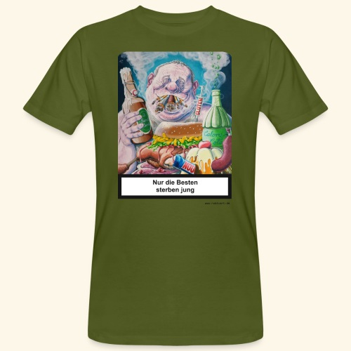 Nur die Besten sterben jung. Essen Trinken Rauchen - Männer Bio-T-Shirt