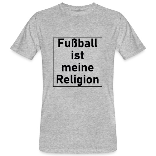 Fußball ist meine Religion V2 - Männer Bio-T-Shirt