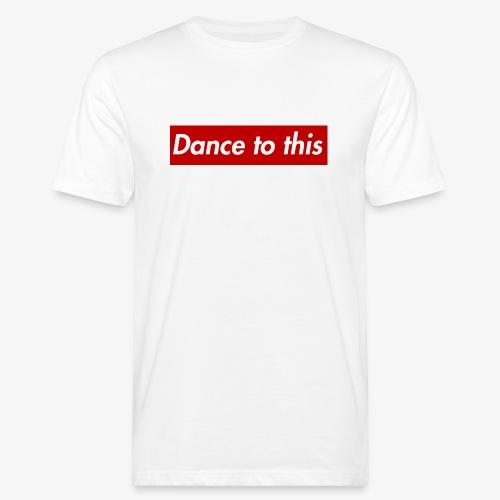 Dance to this - Männer Bio-T-Shirt