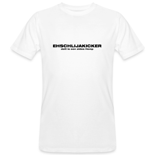 Ehschlijakicker, datt is een aldes Hemp - Männer Bio-T-Shirt