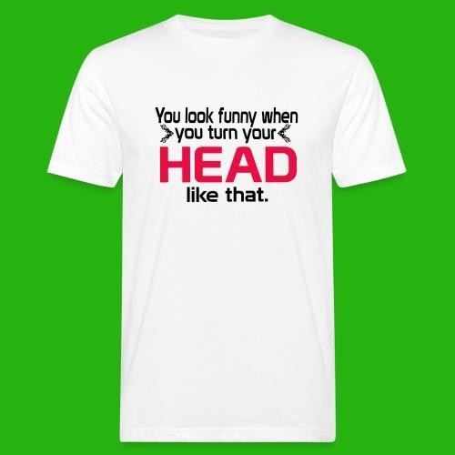 You look funny shirt - Men's Organic T-Shirt