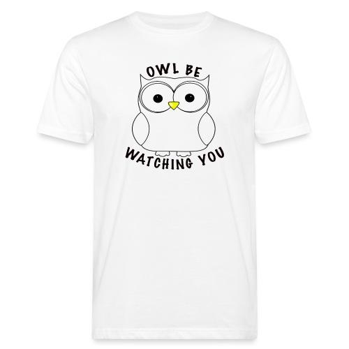 OWL BE WATCHING YOU - Men's Organic T-Shirt