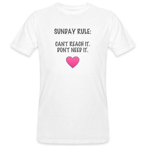 Sunday Rule: Can't Reach It. Don't Need It. - Men's Organic T-Shirt