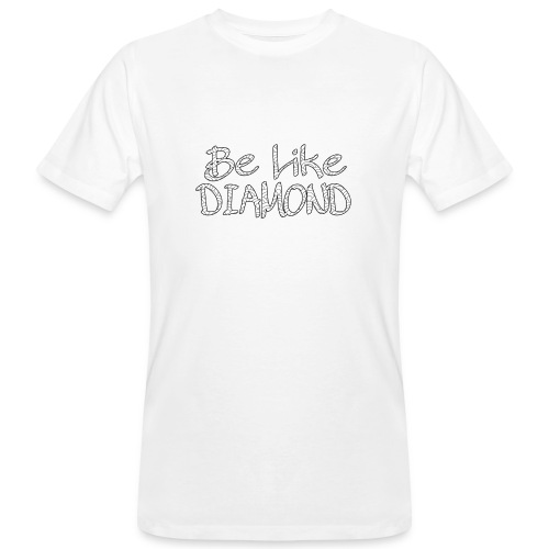 Be Like DIAMOND - Männer Bio-T-Shirt