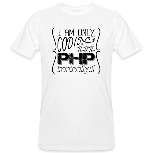 I am only coding in PHP ironically!!1 - Men's Organic T-Shirt