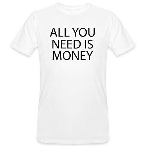 All you need is Money - Økologisk T-skjorte for menn