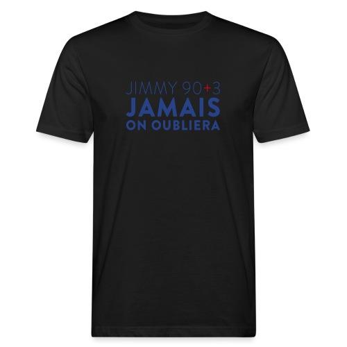 Jimmy 90+3 : Jamais on oubliera - T-shirt bio Homme