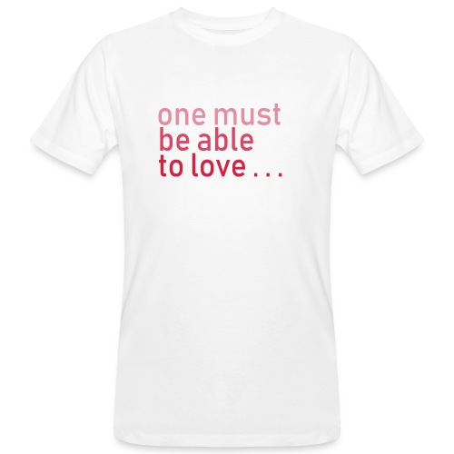 ONE MUST BE ABLE TO LOVE - Männer Bio-T-Shirt