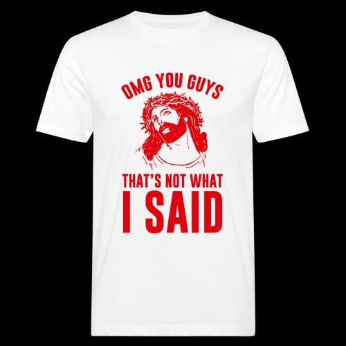 OMG you guys that s not what I said - Männer Bio-T-Shirt