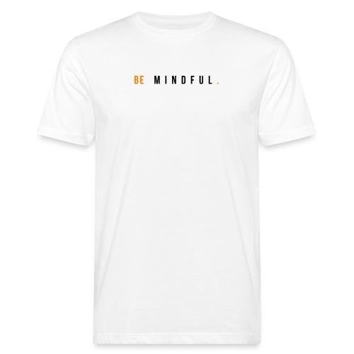 BE MINDFUL. SEI ACHTSAM VON MEDITATIONSKUNST - Männer Bio-T-Shirt