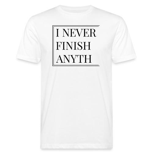 I NEVER FINISH - Men's Organic T-Shirt