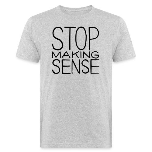 Stop Making Sense - Men's Organic T-Shirt