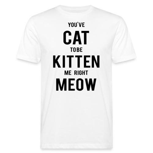 CAT to be KITTEN me - Männer Bio-T-Shirt