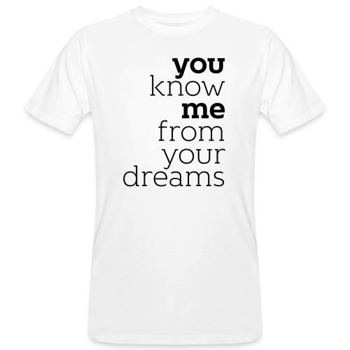you know me from your dreams - Männer Bio-T-Shirt