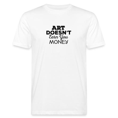 Art Doesnt Earn You Money - Mannen Bio-T-shirt