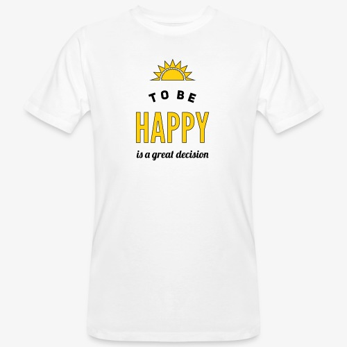 to be HAPPY is a great decision - Männer Bio-T-Shirt