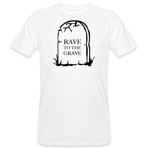 Rave to the Grave - Men's Organic T-Shirt