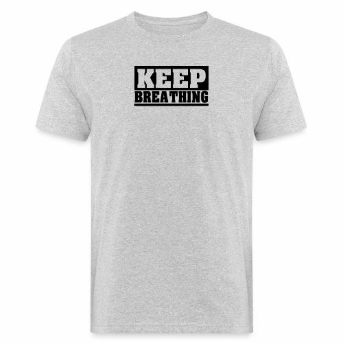 KEEP BREATHING Spruch, atme weiter, schlicht - Männer Bio-T-Shirt