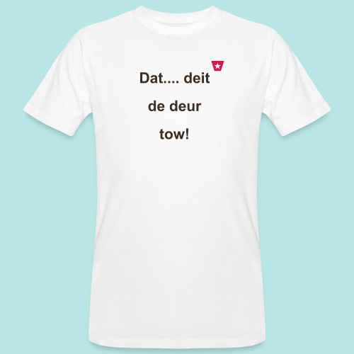 Dat deit de deur tow def ms verti b - Mannen Bio-T-shirt