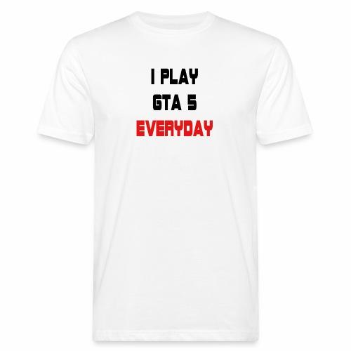I play GTA 5 Everyday! - Mannen Bio-T-shirt