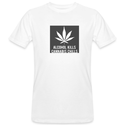 Alcohol Kills, Cannabis Chills - Men's Organic T-Shirt