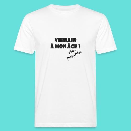 Vieillir à mon âge ! Plus possible. - T-shirt bio Homme