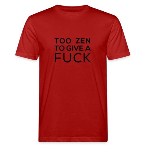 Too zen to give a fuck - Men's Organic T-Shirt