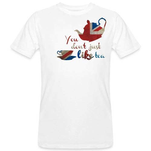 You don't just LIKE tea - Männer Bio-T-Shirt